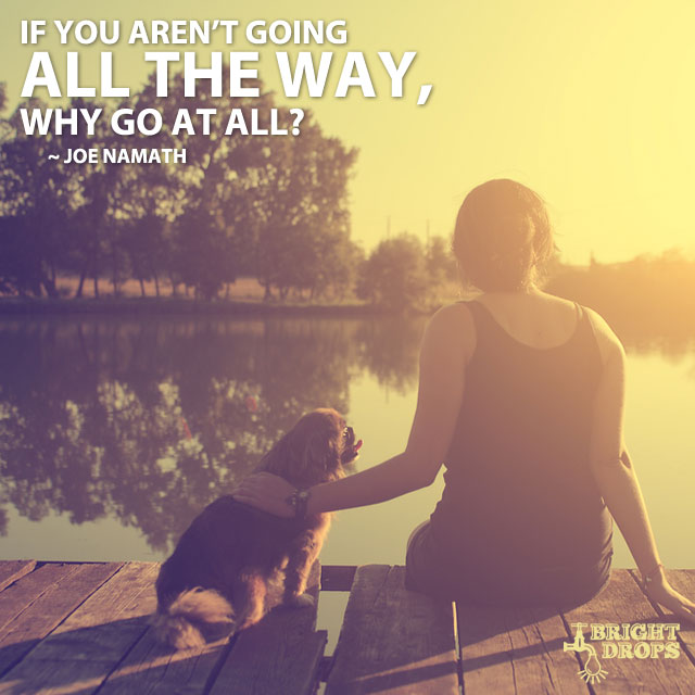 If You Aren't Going All The Way, Why Go At All? by Joe Namath