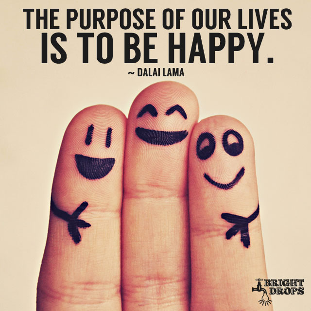 The Purpose Of Our Lives Is To Be Happy. by Dalai Lama