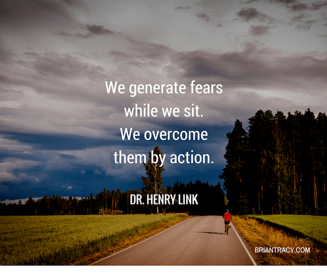 We Generate Fears While We Sit. We Overcome Them By Action. by Dr. Henry Link