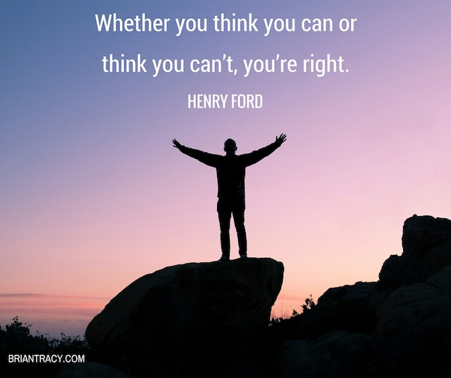 Whether You Think You Can Or Think You Can't, You're Right. by Henry Ford